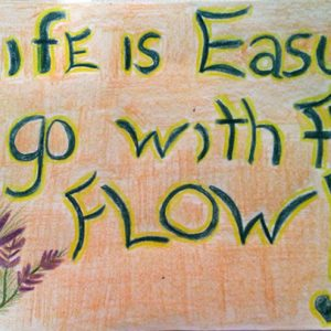 Life is Easy! I Go with the Flow! - Inspirational Sign - Darryn Silver